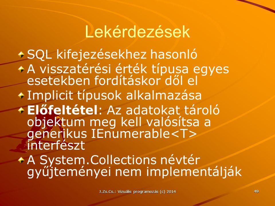J.Zs.Cs.: Vizuális programozás (c) 2014 Lekérdezések SQL kifejezésekhez hasonló A visszatérési érték típusa egyes esetekben fordításkor dől el Implici