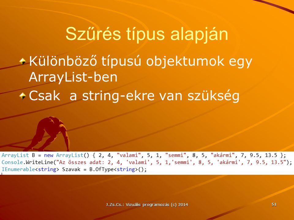 J.Zs.Cs.: Vizuális programozás (c) 2014 Szűrés típus alapján Különböző típusú objektumok egy ArrayList-ben Csak a string-ekre van szükség 51