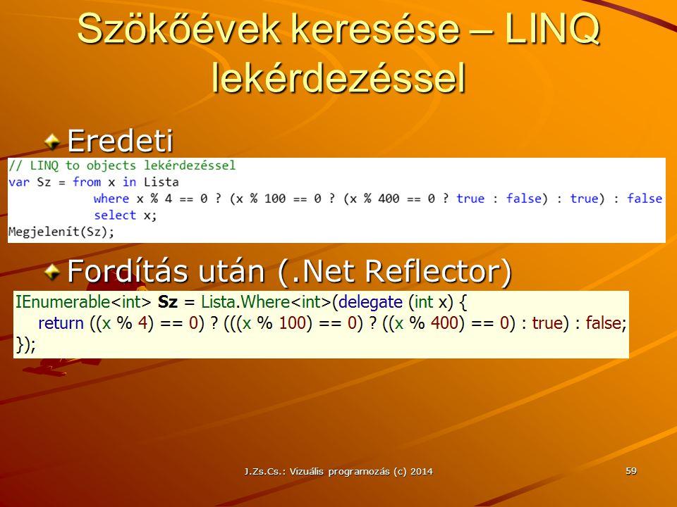 Szökőévek keresése – LINQ lekérdezéssel Eredeti Fordítás után (.Net Reflector) J.Zs.Cs.: Vizuális programozás (c) 2014 59