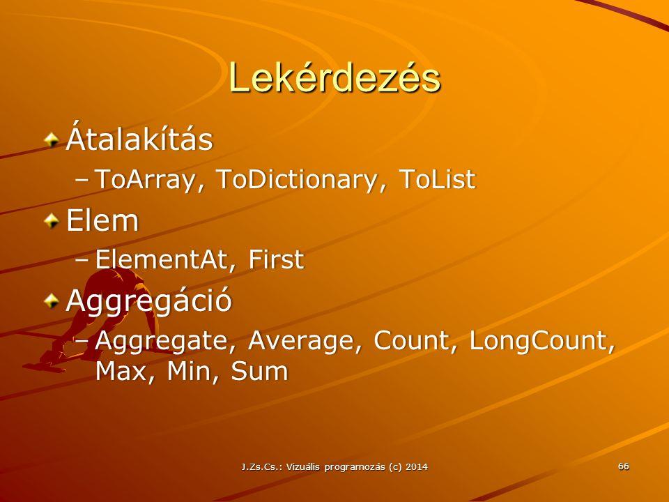 Lekérdezés Átalakítás –ToArray, ToDictionary, ToList–ToArray, ToDictionary, ToListElem –ElementAt, First–ElementAt, FirstAggregáció –Aggregate, Averag