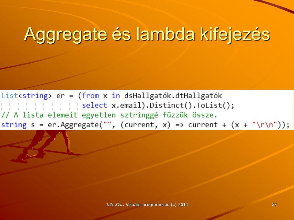 Aggregate és lambda kifejezés J.Zs.Cs.: Vizuális programozás (c) 2014 67