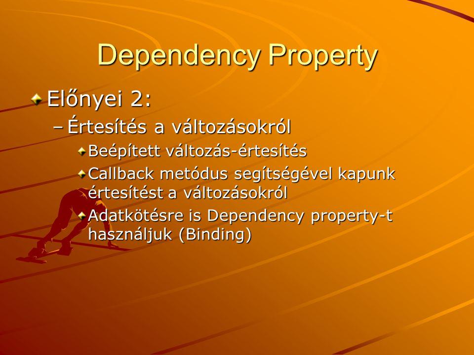 Dependency Property Előnyei 2: –Értesítés a változásokról Beépített változás-értesítés Callback metódus segítségével kapunk értesítést a változásokról