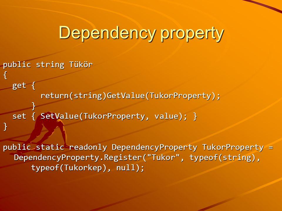 Dependency property public string Tükör { get { get { return(string)GetValue(TukorProperty); return(string)GetValue(TukorProperty);} set { SetValue(Tu