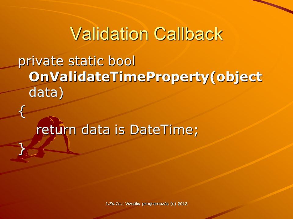 Validation Callback private static bool OnValidateTimeProperty(object data) { return data is DateTime; return data is DateTime;} J.Zs.Cs.: Vizuális pr
