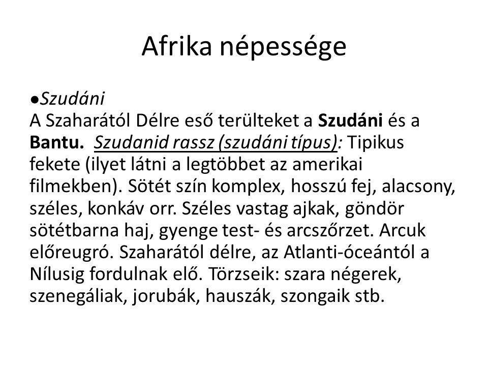Afrika népessége ● Szudáni A Szaharától Délre eső terülteket a Szudáni és a Bantu. Szudanid rassz (szudáni típus): Tipikus fekete (ilyet látni a legtö