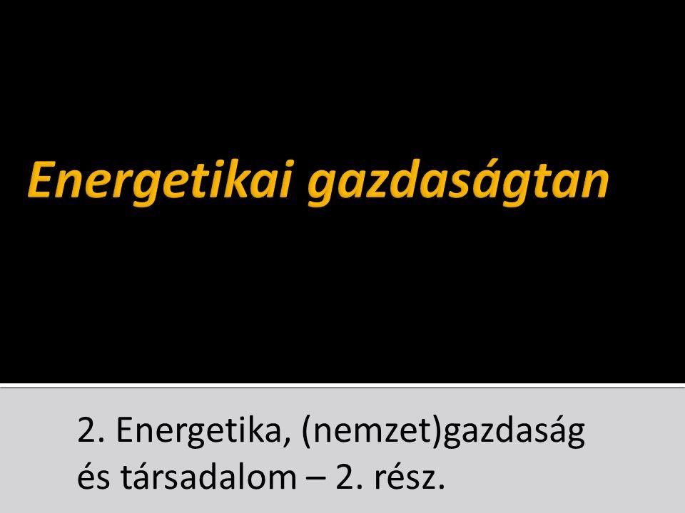 2. Energetika, (nemzet)gazdaság és társadalom – 2. rész.