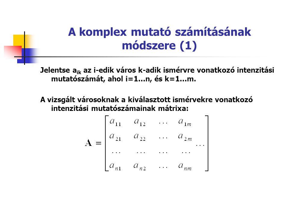 A komplex mutató számításának módszere (1) Jelentse a ik az i-edik város k-adik ismérvre vonatkozó intenzitási mutatószámát, ahol i=1…n, és k=1…m.