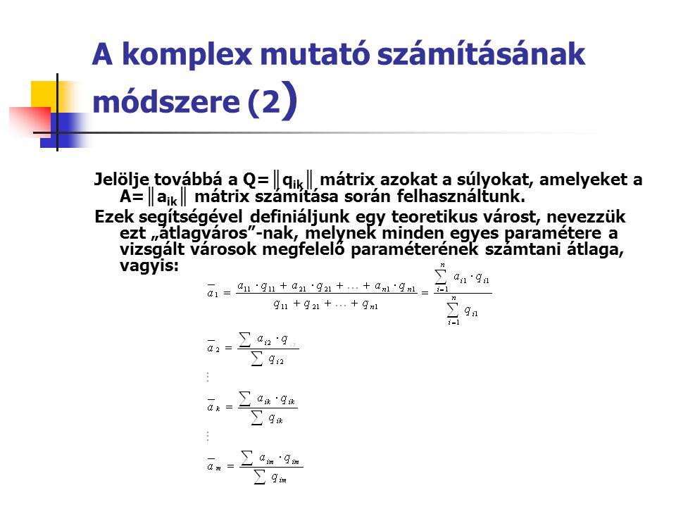 A komplex mutató számításának módszere (2 ) Jelölje továbbá a Q= ║ q ik ║ mátrix azokat a súlyokat, amelyeket a A= ║ a ik ║ mátrix számítása során felhasználtunk.