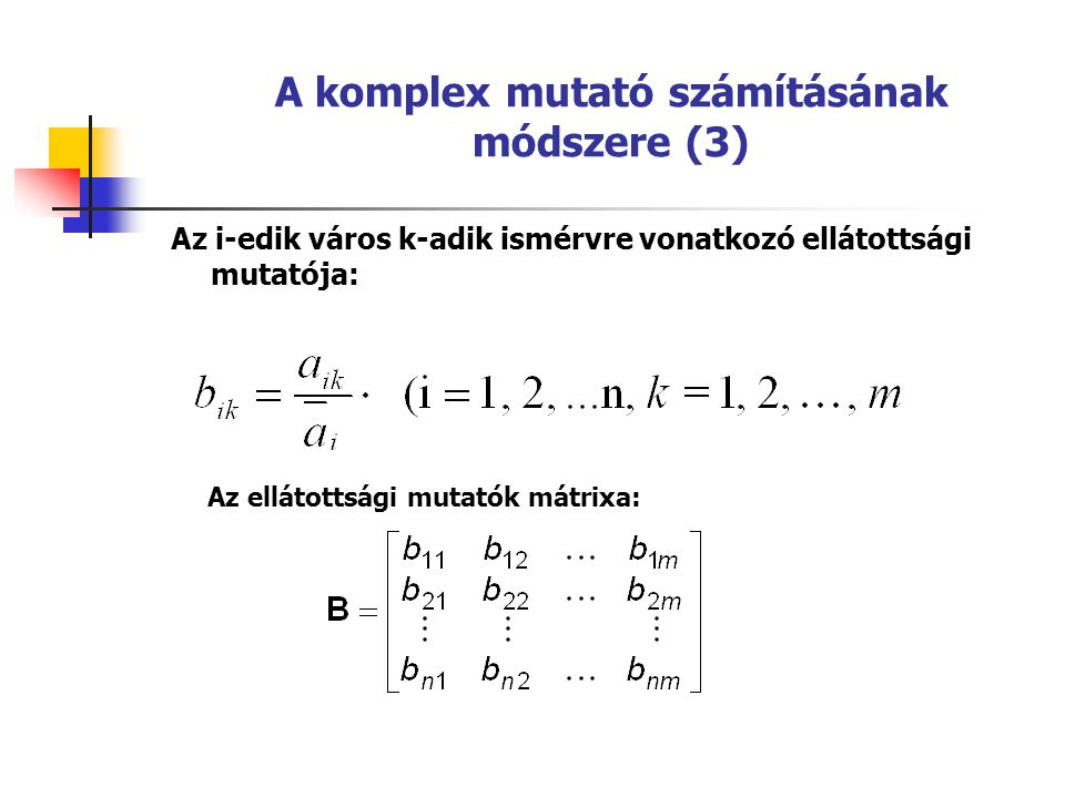 A komplex mutató számításának módszere (3) Az i-edik város k-adik ismérvre vonatkozó ellátottsági mutatója: Az ellátottsági mutatók mátrixa: