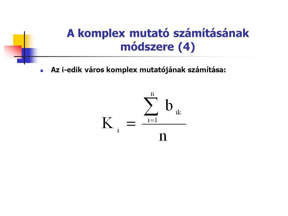 A komplex mutató számításának módszere (4)  Az i-edik város komplex mutatójának számítása: