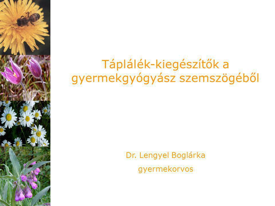 Táplálék-kiegészítők a gyermekgyógyász szemszögéből Dr. Lengyel Boglárka gyermekorvos