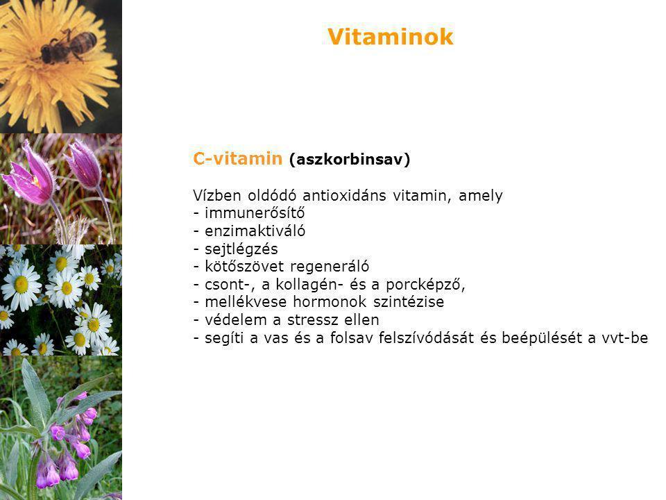 C-vitamin (aszkorbinsav) Vízben oldódó antioxidáns vitamin, amely - immunerősítő - enzimaktiváló - sejtlégzés - kötőszövet regeneráló - csont-, a koll