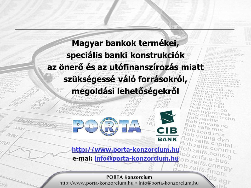 Magyar bankok termékei, speciális banki konstrukciók az önerő és az utófinanszírozás miatt szükségessé váló forrásokról, megoldási lehetőségekről http://www.porta-konzorcium.hu e-mai: info@porta-konzorcium.hu