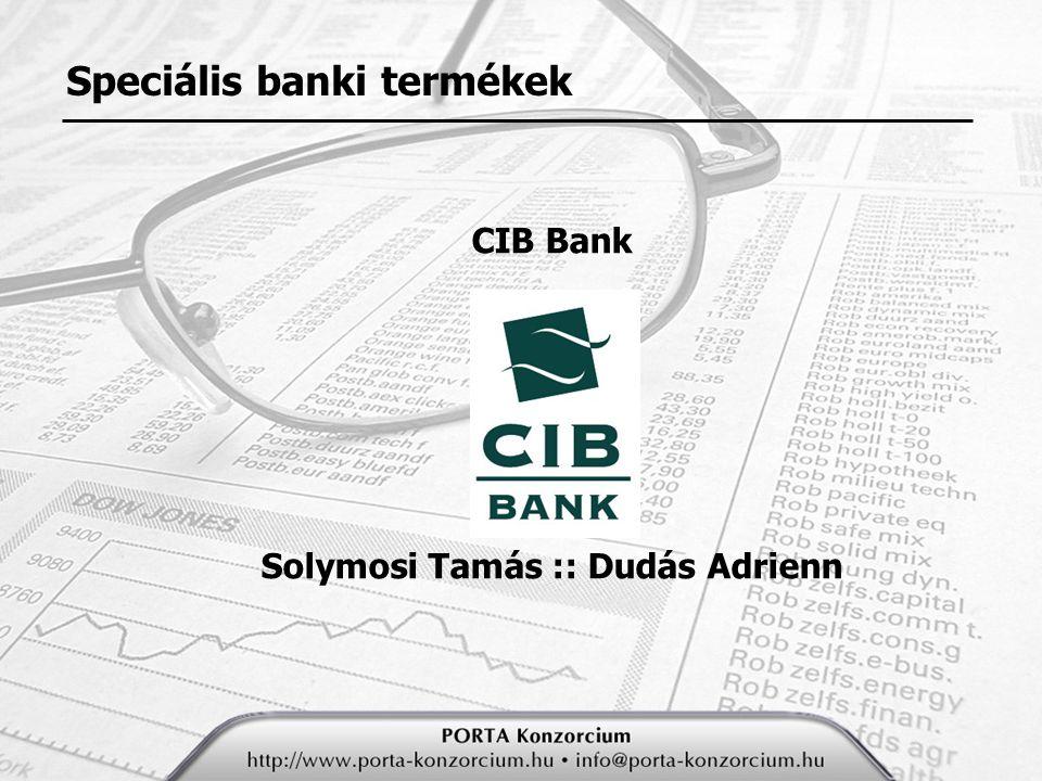 CIB Bank Solymosi Tamás :: Dudás Adrienn Speciális banki termékek