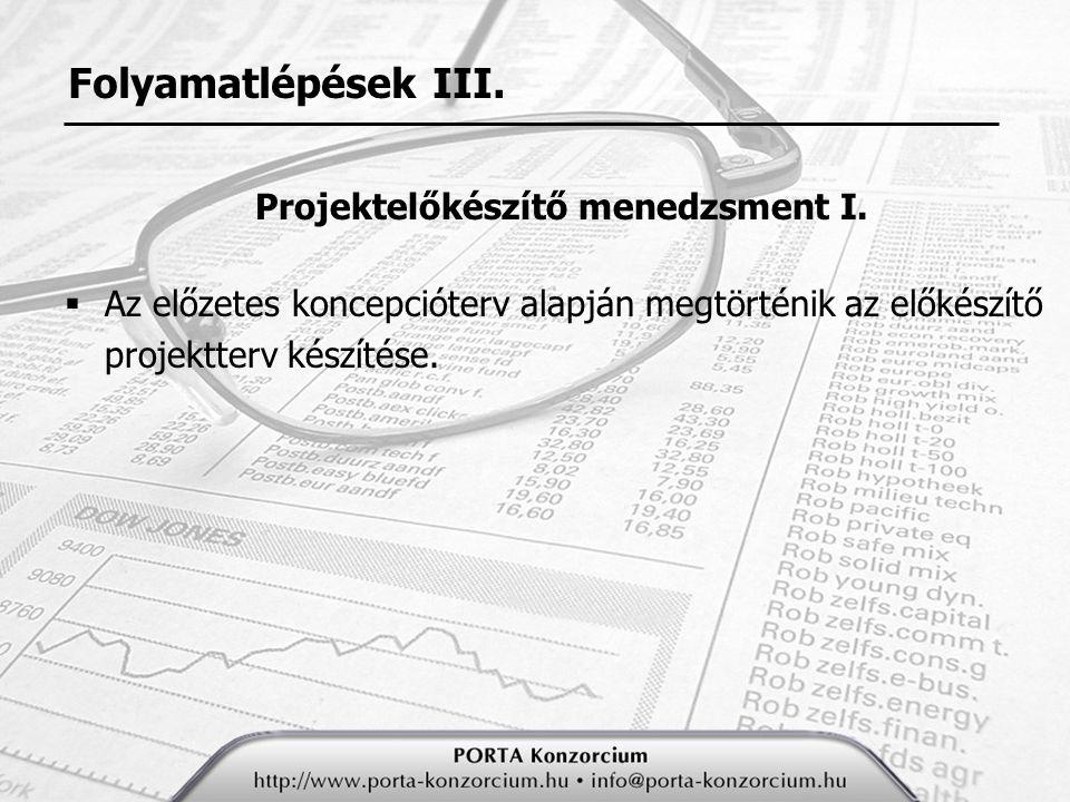 Folyamatlépések III.Projektelőkészítő menedzsment I.