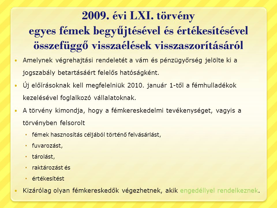 2009. évi LXI. törvény egyes fémek begy ű jtésével és értékesítésével összefügg ő visszaélések visszaszorításáról  Amelynek végrehajtási rendeletét a