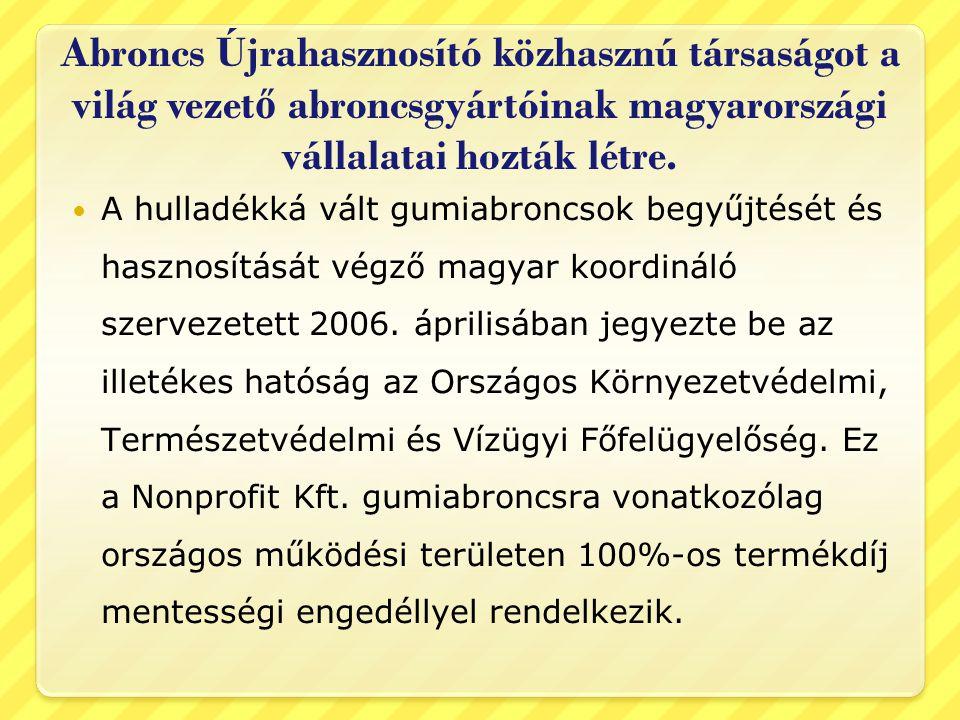 Abroncs Újrahasznosító közhasznú társaságot a világ vezet ő abroncsgyártóinak magyarországi vállalatai hozták létre.  A hulladékká vált gumiabroncsok