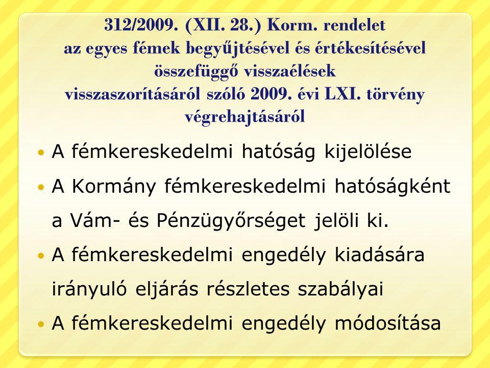 312/2009. (XII. 28.) Korm. rendelet az egyes fémek begy ű jtésével és értékesítésével összefügg ő visszaélések visszaszorításáról szóló 2009. évi LXI.