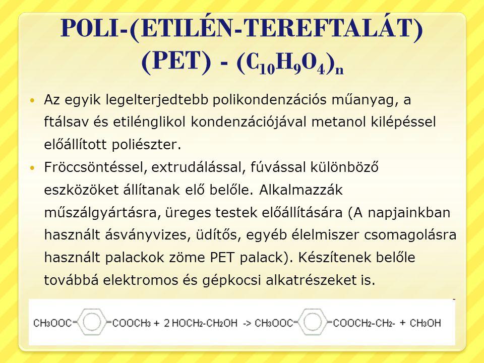 POLI-(ETILÉN-TEREFTALÁT) (PET) - (C 10 H 9 O 4 ) n  Az egyik legelterjedtebb polikondenzációs műanyag, a ftálsav és etilénglikol kondenzációjával met