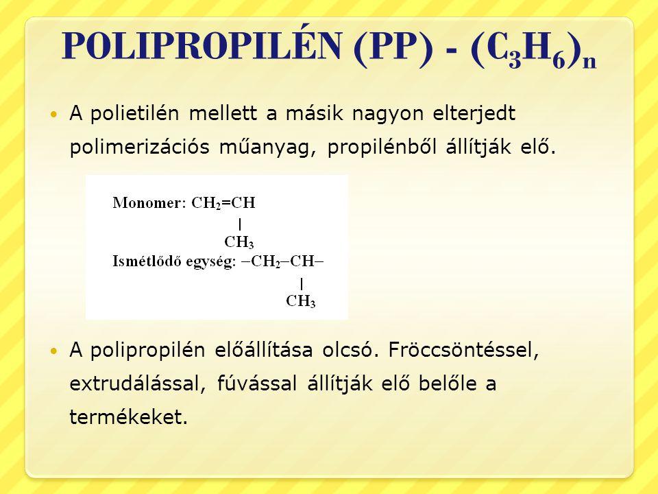 POLIPROPILÉN (PP) - (C 3 H 6 ) n  A polietilén mellett a másik nagyon elterjedt polimerizációs műanyag, propilénből állítják elő.  A polipropilén el