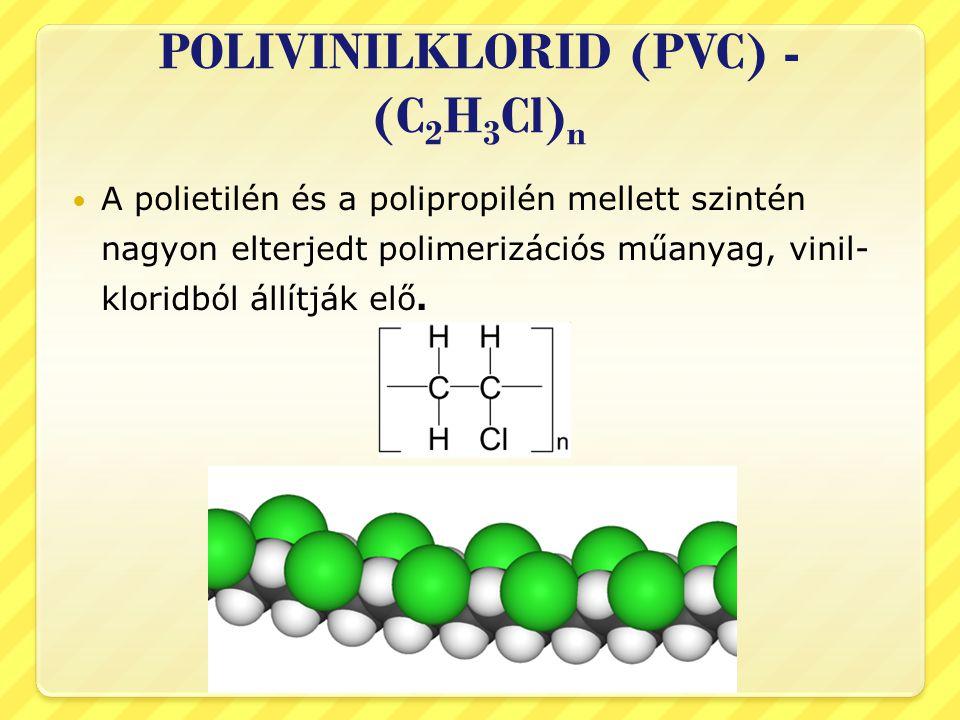 POLIVINILKLORID (PVC) - (C 2 H 3 Cl) n  A polietilén és a polipropilén mellett szintén nagyon elterjedt polimerizációs műanyag, vinil- kloridból állítják elő.