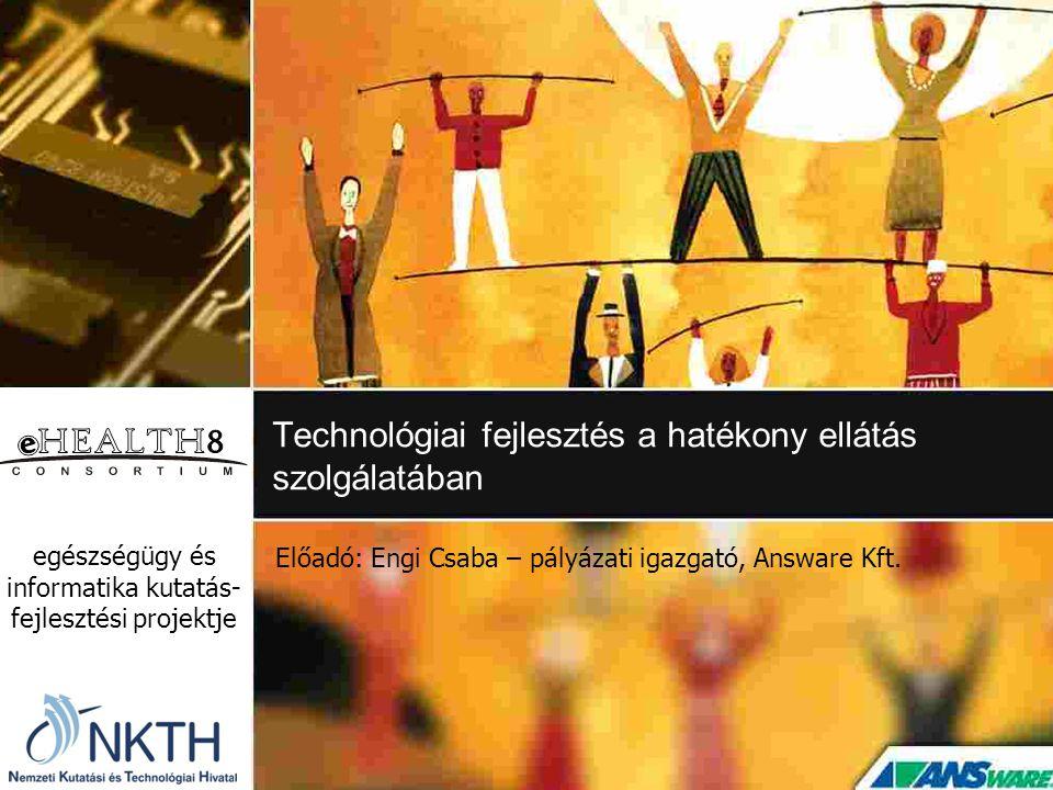 Technológiai fejlesztés a hatékony ellátás szolgálatában egészségügy és informatika kutatás- fejlesztési projektje Előadó: Engi Csaba – pályázati igaz