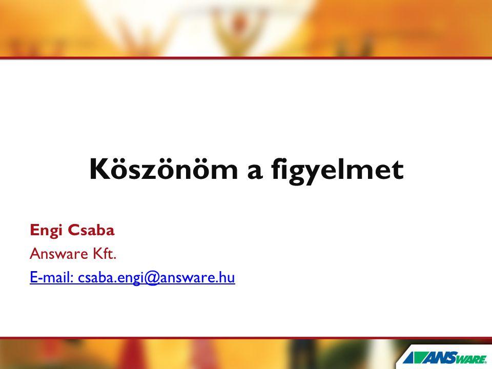 Köszönöm a figyelmet Engi Csaba Answare Kft. E-mail: csaba.engi@answare.hu