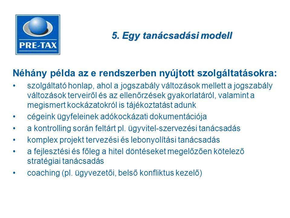 5. Egy tanácsadási modell Néhány példa az e rendszerben nyújtott szolgáltatásokra: •szolgáltató honlap, ahol a jogszabály változások mellett a jogszab