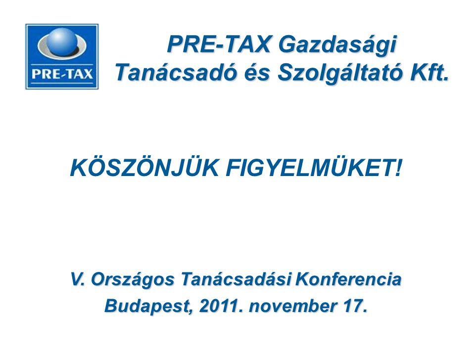 PRE-TAX Gazdasági Tanácsadó és Szolgáltató Kft. KÖSZÖNJÜK FIGYELMÜKET! V. Országos Tanácsadási Konferencia Budapest, 2011. november 17.