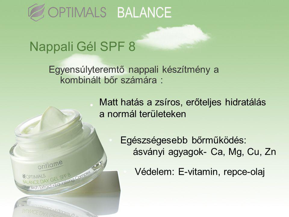 Nappali Gél SPF 8 •Egészségesebb bőrműködés: •Védelem: E-vitamin, repce-olaj Egyensúlyteremtő nappali készítmény a kombinált bőr számára : BALANCE • Matt hatás a zsíros, erőteljes hidratálás a normál területeken ásványi agyagok- Ca, Mg, Cu, Zn