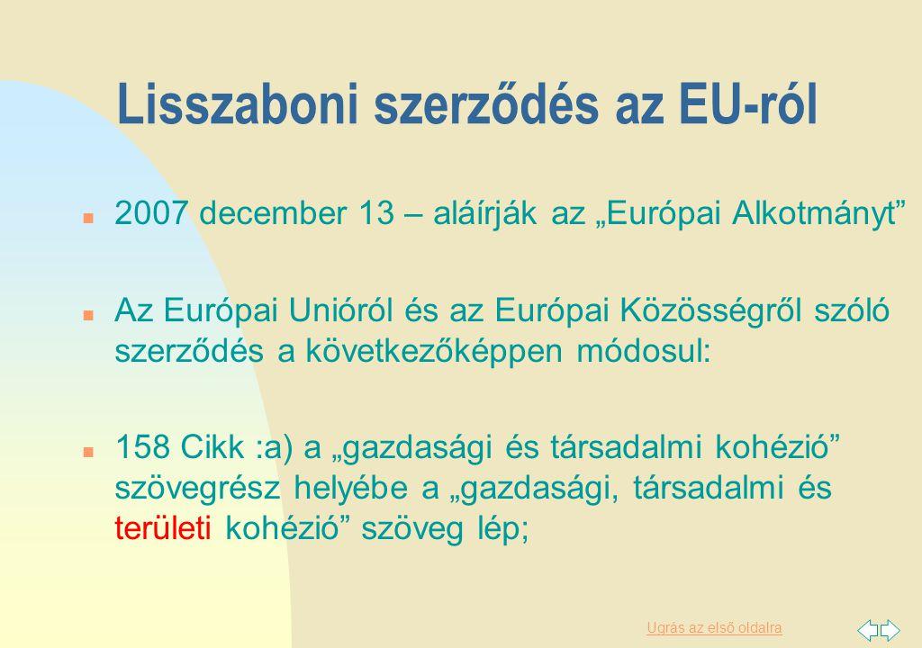 """Ugrás az első oldalra Lisszaboni szerződés az EU-ról n 2007 december 13 – aláírják az """"Európai Alkotmányt n Az Európai Unióról és az Európai Közösségről szóló szerződés a következőképpen módosul: n 158 Cikk :a) a """"gazdasági és társadalmi kohézió szövegrész helyébe a """"gazdasági, társadalmi és területi kohézió szöveg lép;"""