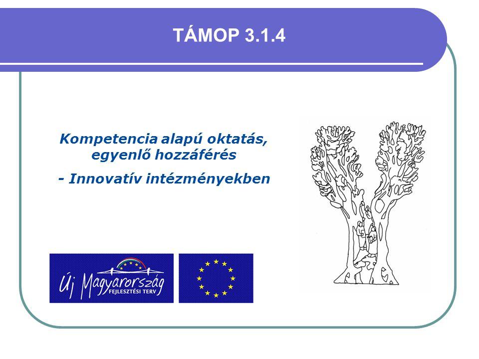 Kompetencia alapú oktatás, egyenlő hozzáférés - Innovatív intézményekben TÁMOP 3.1.4