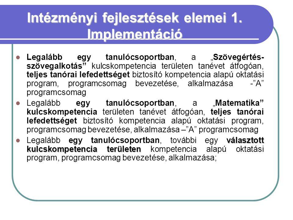"""Intézményi fejlesztések elemei 1. Implementáció  Legalább egy tanulócsoportban, a """"Szövegértés- szövegalkotás"""" kulcskompetencia területen tanévet átf"""