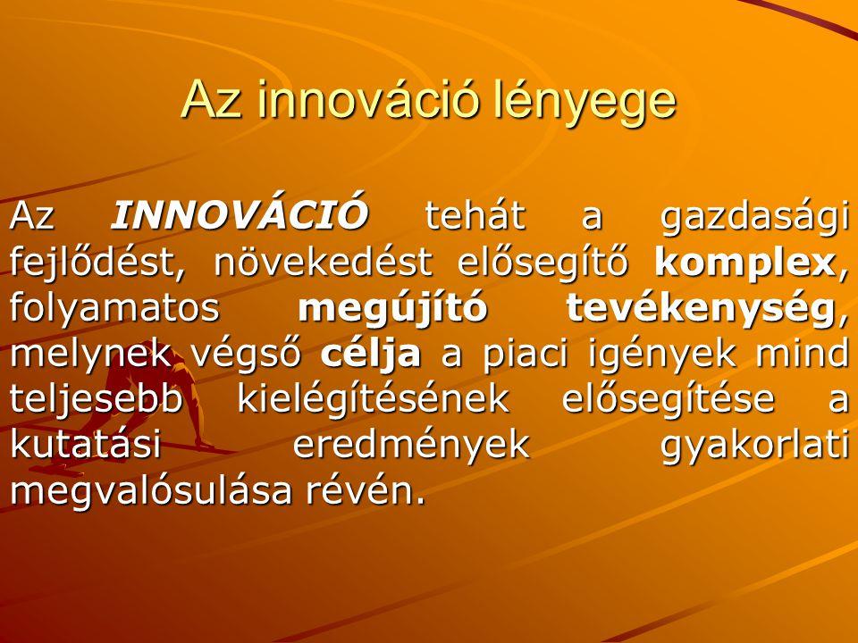 Az INNOVÁCIÓ tehát a gazdasági fejlődést, növekedést elősegítő komplex, folyamatos megújító tevékenység, melynek végső célja a piaci igények mind telj