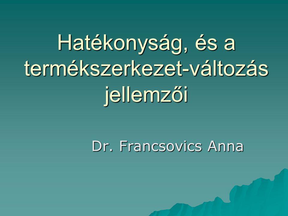Hatékonyság, és a termékszerkezet-változás jellemzői Dr. Francsovics Anna