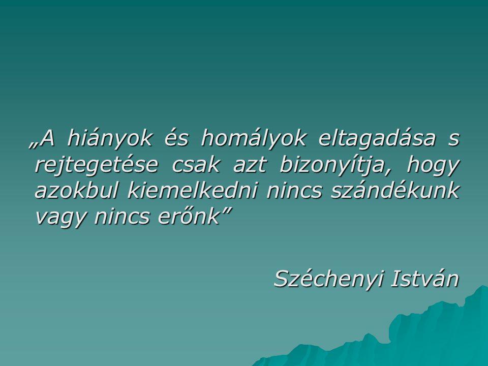 """""""A hiányok és homályok eltagadása s rejtegetése csak azt bizonyítja, hogy azokbul kiemelkedni nincs szándékunk vagy nincs erőnk Széchenyi István"""