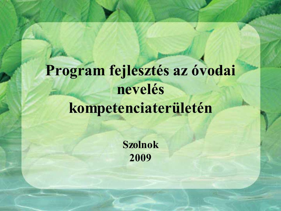 Program fejlesztés az óvodai nevelés kompetenciaterületén Szolnok 2009
