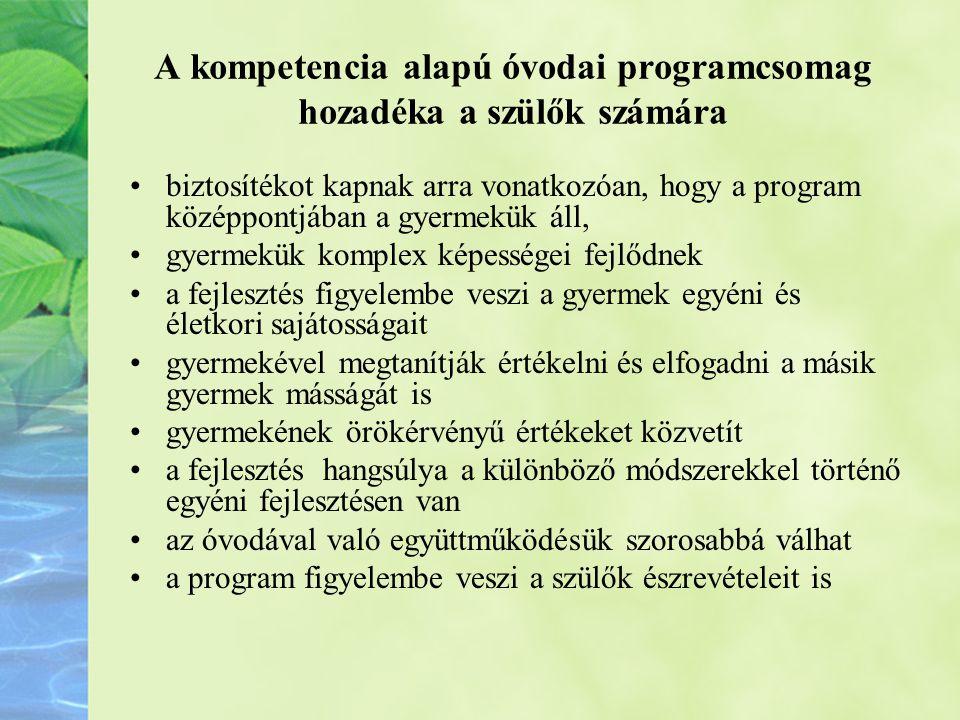 A kompetencia alapú óvodai programcsomag hozadéka a szülők számára •biztosítékot kapnak arra vonatkozóan, hogy a program középpontjában a gyermekük ál