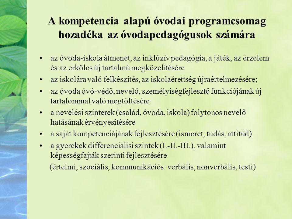 A kompetencia alapú óvodai programcsomag hozadéka az óvodapedagógusok számára •az óvoda-iskola átmenet, az inklúzív pedagógia, a játék, az érzelem és