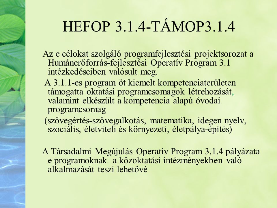 HEFOP 3.1.4-TÁMOP3.1.4 Az e célokat szolgáló programfejlesztési projektsorozat a Humánerőforrás-fejlesztési Operatív Program 3.1 intézkedéseiben valós
