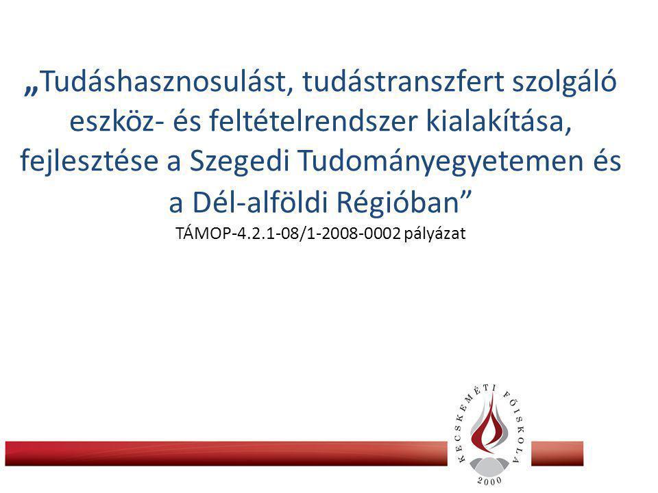 """"""" Tudáshasznosulást, tudástranszfert szolgáló eszköz- és feltételrendszer kialakítása, fejlesztése a Szegedi Tudományegyetemen és a Dél-alföldi Régióban TÁMOP-4.2.1-08/1-2008-0002 pályázat"""