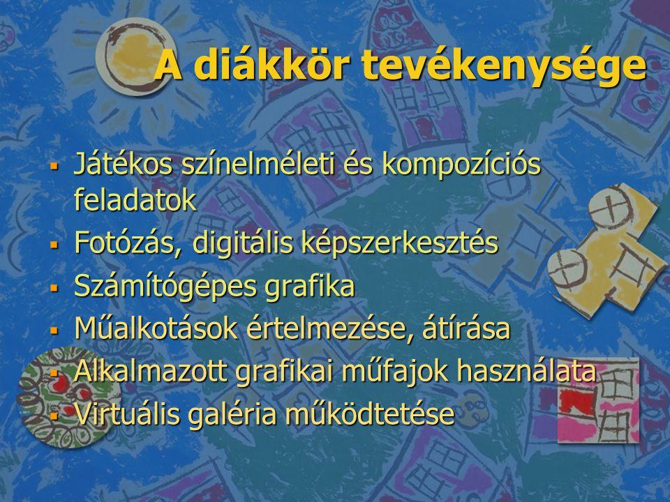 A diákkör tevékenysége A diákkör tevékenysége  Játékos színelméleti és kompozíciós feladatok  Fotózás, digitális képszerkesztés  Számítógépes grafi