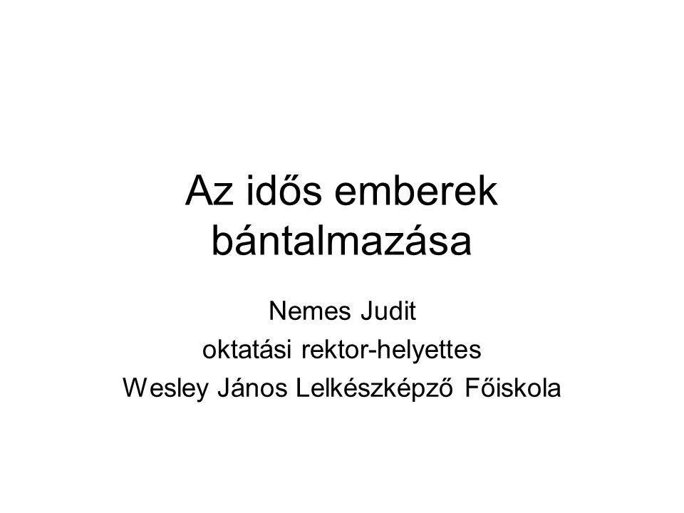 Az idős emberek bántalmazása Nemes Judit oktatási rektor-helyettes Wesley János Lelkészképző Főiskola