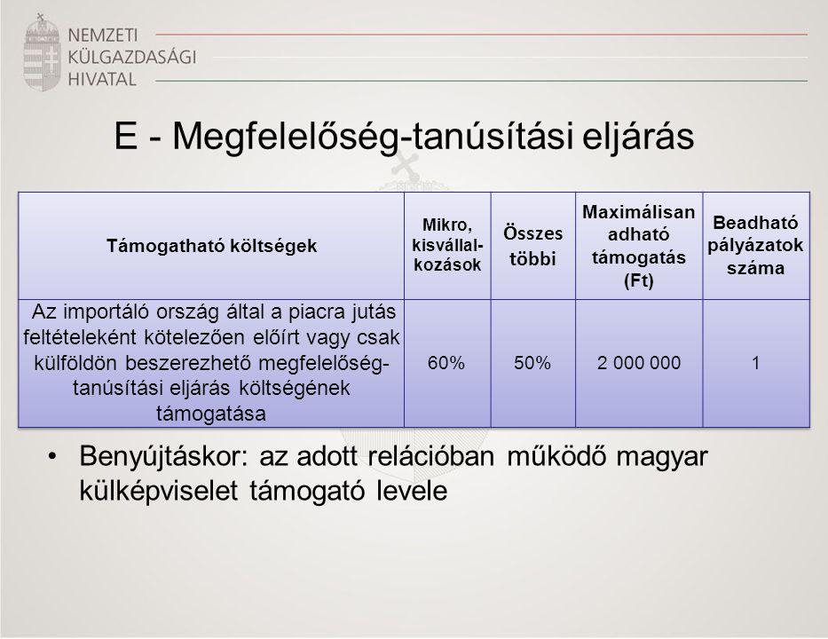 E - Megfelelőség-tanúsítási eljárás •Benyújtáskor: az adott relációban működő magyar külképviselet támogató levele