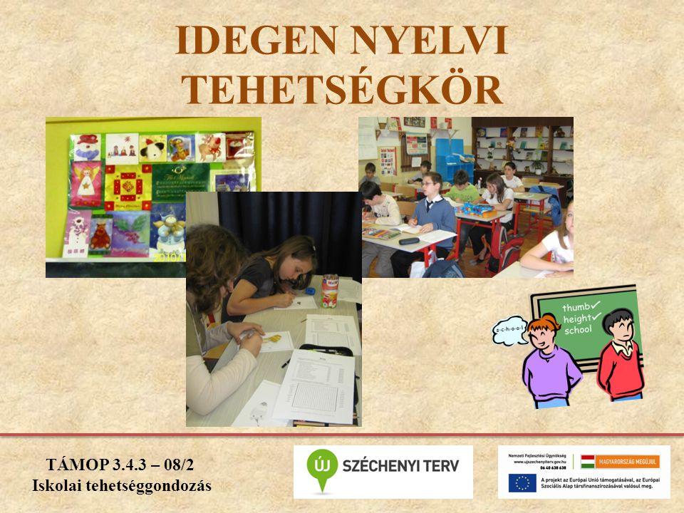IDEGEN NYELVI TEHETSÉGKÖR TÁMOP 3.4.3 – 08/2 Iskolai tehetséggondozás