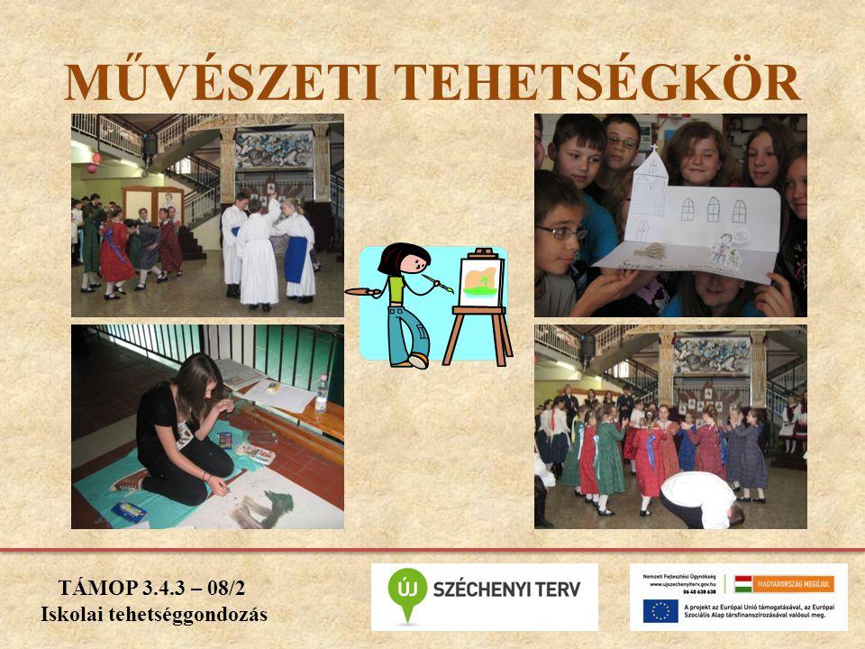 MŰVÉSZETI TEHETSÉGKÖR TÁMOP 3.4.3 – 08/2 Iskolai tehetséggondozás