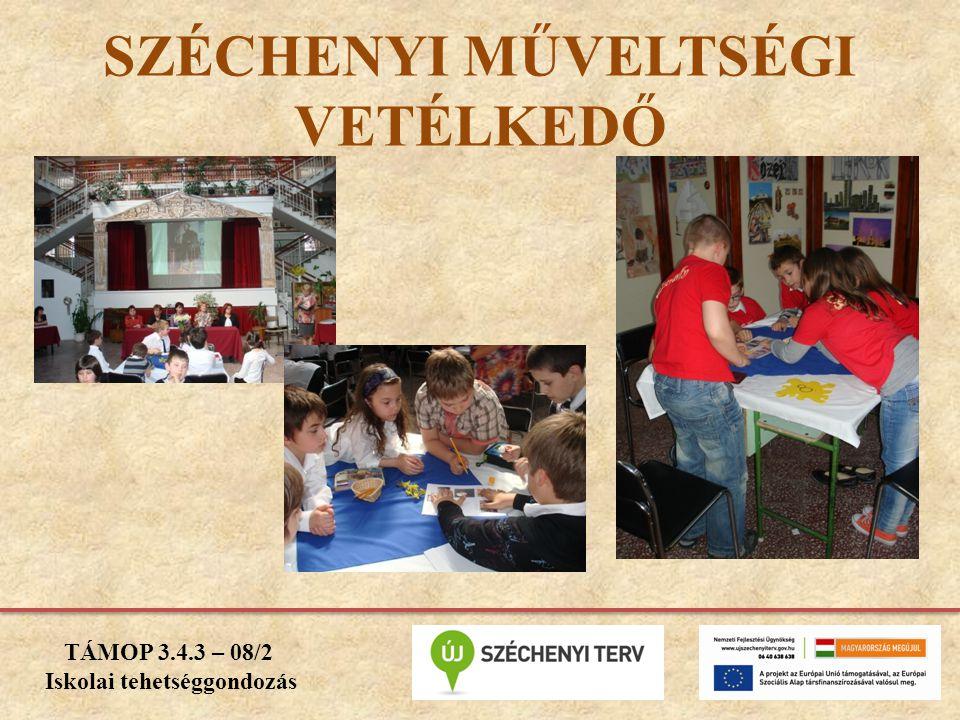 SZÉCHENYI MŰVELTSÉGI VETÉLKEDŐ TÁMOP 3.4.3 – 08/2 Iskolai tehetséggondozás