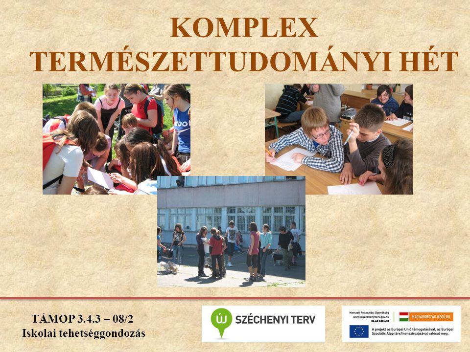 KOMPLEX TERMÉSZETTUDOMÁNYI HÉT TÁMOP 3.4.3 – 08/2 Iskolai tehetséggondozás