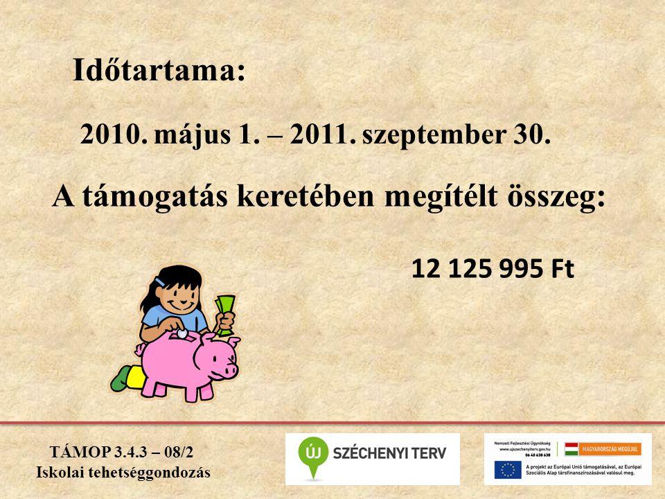 Időtartama: 2010. május 1. – 2011. szeptember 30. A támogatás keretében megítélt összeg: 12 125 995 Ft TÁMOP 3.4.3 – 08/2 Iskolai tehetséggondozás