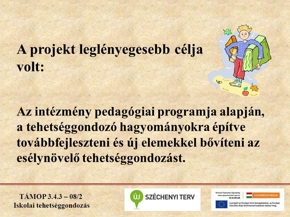 A projekt leglényegesebb célja volt: Az intézmény pedagógiai programja alapján, a tehetséggondozó hagyományokra építve továbbfejleszteni és új elemekk